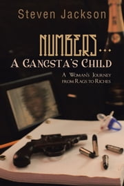 Numbers... A Gangsta's Child - A Woman's Journey from Rags to Riches ebook by Steven Jackson