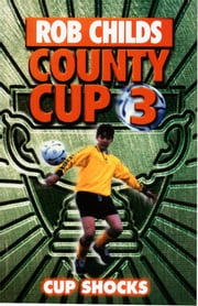 County Cup (3): Cup Shocks ebook by Rob Childs