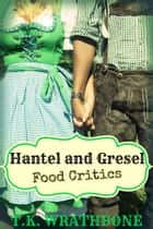 Hantel and Gresel: Food Critics ebook by T.K. Wrathbone