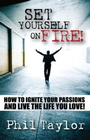 Set Yourself on Fire ebook by Phil Taylor