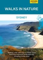Walks in Nature: Sydney ebook by Publishing, Explore Australia