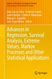 Advances in Regression, Survival Analysis, Extreme Values, Markov Processes and Other Statistical Applications ebook by João Lita da Silva,Frederico Caeiro,Manuel L. Esquível,João João Tiago Mexia,Isabel Natario,Carlos Braumann
