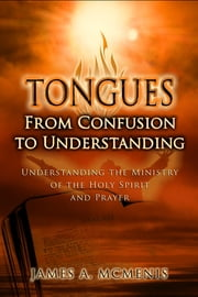 Tongues - From Confusion To Understanding ebook by James A. McMenis