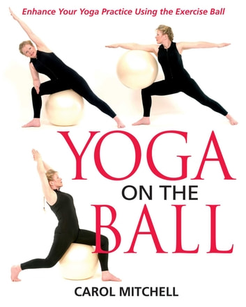 Yoga on the Ball - Enhance Your Yoga Practice Using the Exercise Ball ebook by Carol Mitchell