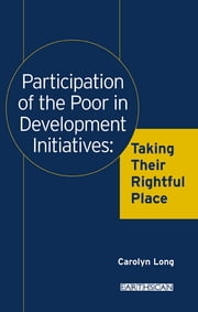 Participation of the Poor in Development Initiatives - Taking Their Rightful Place ebook by Carolyn Long