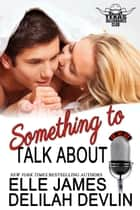 Something To Talk About ebook by Elle James, Delilah Devlin
