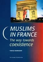 Muslims in France - The Way towards Coexistence ebook by Tariq Ramadan