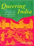 Queering India - Same-Sex Love and Eroticism in Indian Culture and Society ebook by Ruth Vanita