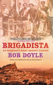 Brigadista: An Irishman's Fight Against Fascism: by Bob Doyle with Notes an Additional Text by Harry Owens ebook by Bob Doyle,Harry  Owens