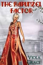 The Rapunzel Factor ebook by Viola Grace