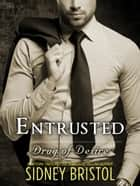 Entrusted: A Drug of Desire Novel ebook by Sidney Bristol
