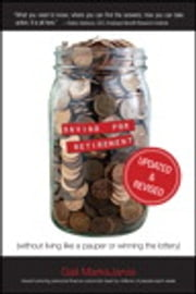 Saving for Retirement (Without Living Like a Pauper or Winning the Lottery) Updated and Revised ebook by Gail MarksJarvis