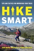 Hike Smart - Tips and Tactics for Improving Your Treks ebook by Ann Marie Brown, Terra Breeden
