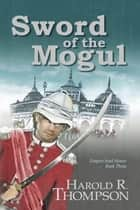 Sword of the Mogul ebook by Harold R. Thompson