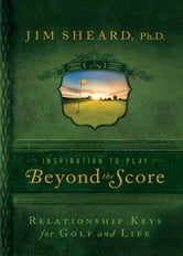 Beyond the Score - Relationship Keys for Golf and Life ebook by Jim Sheard