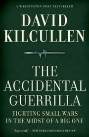 The Accidental Guerrilla:Fighting Small Wars in the Midst of a Big One ebook by David Kilcullen