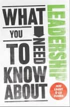 What You Need to Know about Leadership ebook by Jeff Grout, Liz Fisher