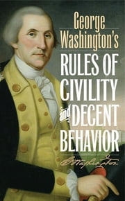 George Washington's Rules of Civility and Decent Behavior ebook by George Washington