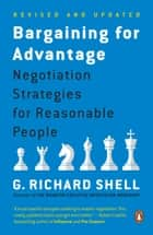 Bargaining for Advantage - Negotiation Strategies for Reasonable People eBook by G. Richard Shell