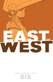 East Of West Vol. 6 ebook by Jonathan Hickman, Nick Dragotta