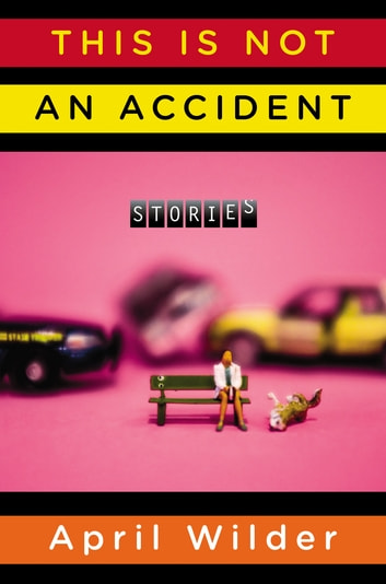 This Is Not an Accident - Stories ebook by April Wilder
