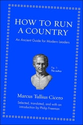How to Run a Country - An Ancient Guide for Modern Leaders ebook by Marcus Tullius Cicero