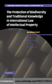 The Protection of Biodiversity and Traditional Knowledge in International Law of Intellectual Proper ebook by Curci, Jonathan