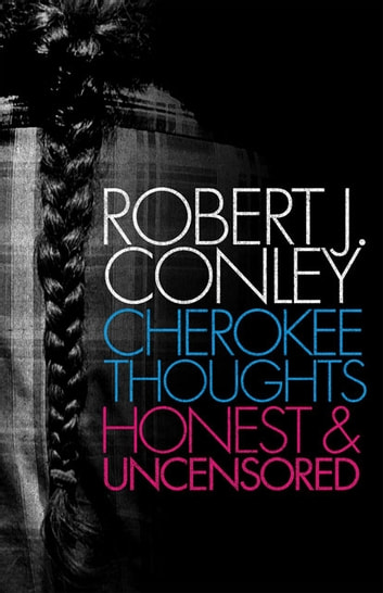 Cherokee Thoughts - Honest and Uncensored ebook by Robert J. Conley