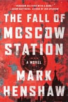 The Fall of Moscow Station ebook by Mark Henshaw