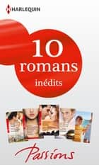10 romans Passions inédits (n°441 à 445 - janvier 2014) - Harlequin collection Passions ebook by Collectif