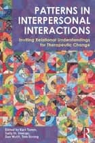 Patterns in Interpersonal Interactions - Inviting Relational Understandings for Therapeutic Change ebook by Karl Tomm, Sally St. George, Dan Wulff,...