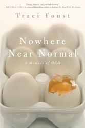 Nowhere Near Normal - A Memoir of OCD ebook by Traci Foust