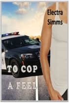 To Cop a Feel ebook by Electra Simms