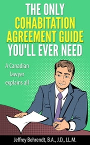 The Only Cohabitation Agreement Guide You'll Ever Need - A Canadian Lawyer Explains All ebook by Jeffrey Behrendt