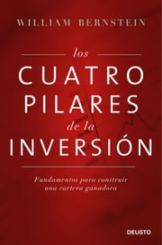 Los cuatro pilares de la inversión - Fundamentos para construir una cartera ganadora ebook by William Bernstein,EdiDe, S. L.