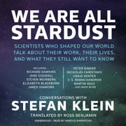 We Are All Stardust - Scientists Who Shaped Our World Talk about Their Work, Their Lives, and What They Still Want to Know audiobook by Stefan Klein