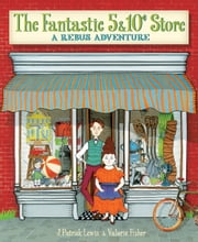The Fantastic 5 & 10 Cent Store - A Rebus Adventure ebook by J. Patrick Lewis,Valorie Fisher