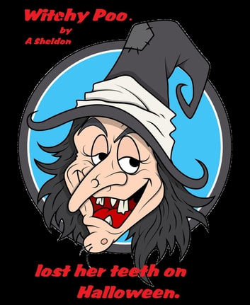 Witchy Poo - Witchy poo lost her teeth on Halloween, #1 ebook by A M Sheldon