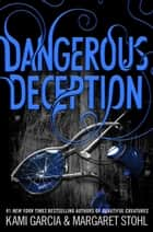 Dangerous Deception ebook by Kami Garcia, Margaret Stohl