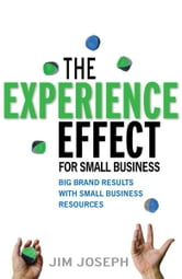 The Experience Effect For Small Business ebook by Jim Joseph