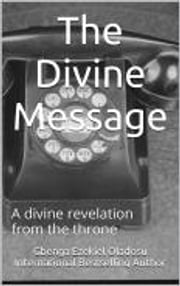 The Divine Message - A divine revelation from the throne ebook by Ezekiel Gbenga Oladosu