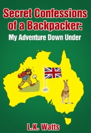 Secret Confessions of a Backpacker: My Adventure Down Under ebook by L.K. Watts