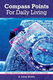 Compass Points For Daily Living ebook by A. Leroy Brown