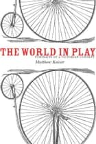 The World in Play ebook by Matthew Kaiser