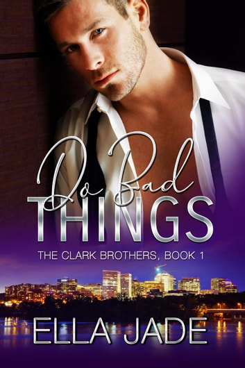 Do Bad Things - The Clark Brothers, #1 ebook by Ella Jade