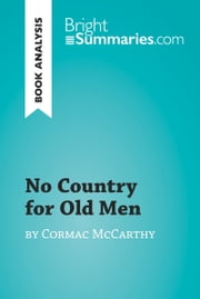 No Country for Old Men by Cormac McCarthy (Book Analysis) - Detailed Summary, Analysis and Reading Guide ebook by Bright Summaries