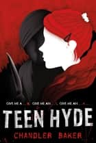 Teen Hyde: High School Horror ebook by Chandler Baker