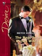 The Rags-To-Riches Wife ebook by Metsy Hingle