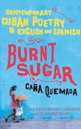 Burnt Sugar Cana Quemada - Contemporary Cuban Poetry in English and Spanish ebook by