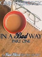 In a Bad Way - Part One ebook by Ginny Lurcock